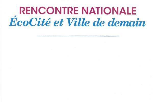 Rencontre nationale EcoCité et Ville de Demain